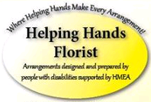 Helping Hands Florist, Where Helping Hands Make Every Arrangement!  Arrangements designed and prepared by people with diabilities supported by HMEA.  Click to learn more...