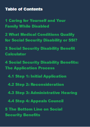 Most people who have become or already living with disabilities are not fully aware of the benefits and resources that are available to them. This GUIDE breaks down qualifications and the application process, as well as provides a calculator that can help estimate monthly and annual benefits.